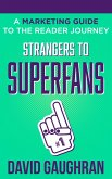 Strangers To Superfans: A Marketing Guide to The Reader Journey (Let's Get Publishing, #2) (eBook, ePUB)