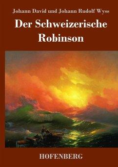 Der Schweizerische Robinson - Wyss, Johann David; Wyss, Johann Rudolf