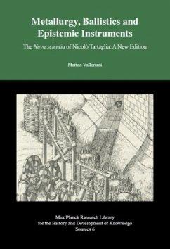 Metallurgy, Ballistics and Epistemic Instruments - The Nova scientia of Nicolo Tartaglia. A New Edition. - Valleriani, Matteo