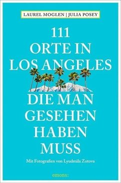 111 Orte in Los Angeles, die man gesehen haben muss (Mängelexemplar) - Moglen, Laurel; Posey, Julia