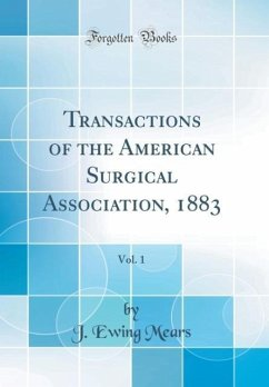 Transactions of the American Surgical Association, 1883, Vol. 1 (Classic Reprint)