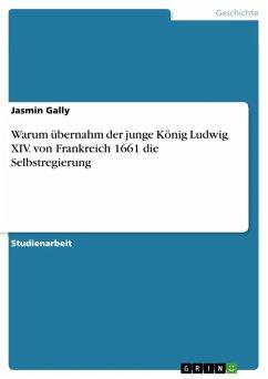 Warum übernahm der junge König Ludwig XIV. von Frankreich 1661 die Selbstregierung (eBook, ePUB)