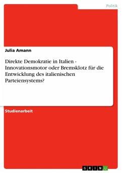 Direkte Demokratie in Italien - Innovationsmotor oder Bremsklotz für die Entwicklung des italienischen Parteiensystems? (eBook, ePUB)