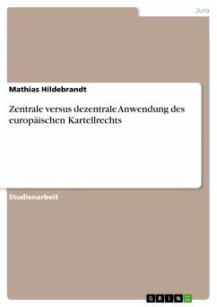 Zentrale versus dezentrale Anwendung des europäischen Kartellrechts (eBook, PDF)