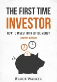 The First Time Investor: How to Invest with Little Money (eBook, ePUB)