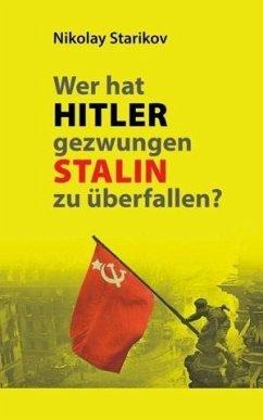 Wer hat Hitler gezwungen Stalin zu überfallen? - Starikov, Nikolay