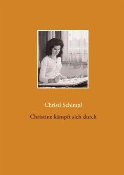 Christine kämpft sich durch (eBook, ePUB) - Schimpl, Christl