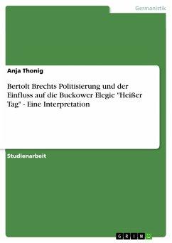 """Bertolt Brechts Politisierung und der Einfluss auf die Buckower Elegie """"Heißer Tag"""" - Eine Interpretation (eBook, PDF)"""