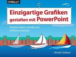 Einzigartige Grafiken gestalten mit PowerPoint (eBook, PDF) - Soltani, Anosh