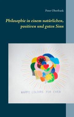 Philosophie in einem natürlichen, positiven und guten Sinn (eBook, ePUB)