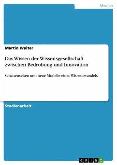 Das Wissen der Wissensgesellschaft zwischen Bedrohung und Innovation (eBook, ePUB)