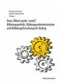 Does 'What works' work?Bildungspolitik, Bildungsadministration und Bildungsforschung im Dialog