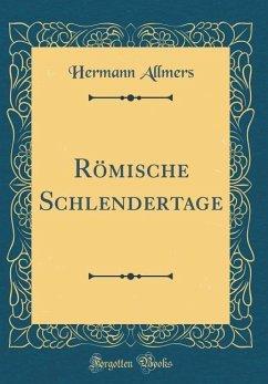 Römische Schlendertage (Classic Reprint)