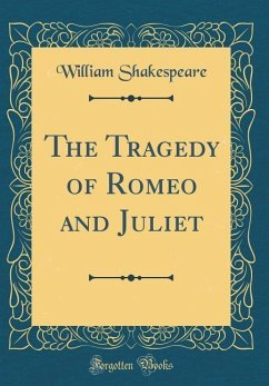 The Tragedy of Romeo and Juliet (Classic Reprint)