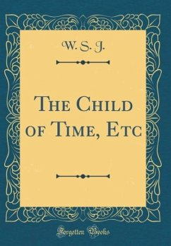 The Child of Time, Etc (Classic Reprint)