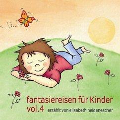 fantasiereisen für Kinder Vol. 4 - Heidenescher, Elisabeth
