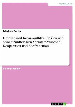 Grenzen und Grenzkonflikte. Sibirien und seine unmittelbaren Anrainer: Zwischen Kooperation und Konfrontation (eBook, ePUB)
