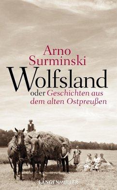 Wolfsland oder Geschichten aus dem alten Ostpreußen - Surminski, Arno