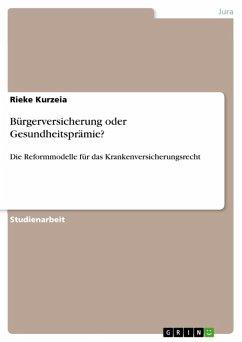 Bürgerversicherung oder Gesundheitsprämie? (eBook, ePUB) - Kurzeia, Rieke