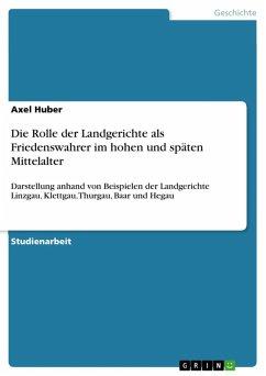Die Rolle der Landgerichte als Friedenswahrer im hohen und späten Mittelalter (eBook, ePUB)