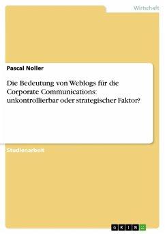 Die Bedeutung von Weblogs für die Corporate Communications: unkontrollierbar oder strategischer Faktor? (eBook, ePUB)