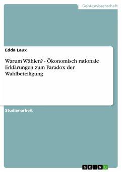 Warum Wählen? - Ökonomisch rationale Erklärungen zum Paradox der Wahlbeteiligung (eBook, ePUB)