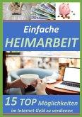 Einfache Heimarbeit - 15 Top Möglichkeiten im Internet Geld zu verdienen! (eBook, ePUB)