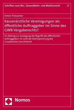 Kassenärztliche Vereinigungen als öffentliche Auftraggeber im Sinne des GWB-Vergaberechts? (eBook, PDF) - Friesacher, Anton