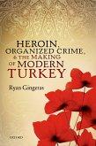 Heroin, Organized Crime, and the Making of Modern Turkey (eBook, ePUB)
