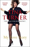 Tina Turner: My Love Story (Official Autobiography) (eBook, ePUB)