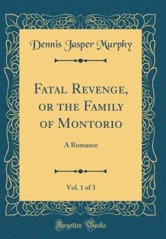 Fatal Revenge, or the Family of Montorio, Vol. 1 of 3