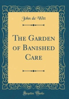The Garden of Banished Care (Classic Reprint)