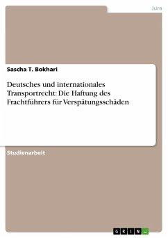 Deutsches und internationales Transportrecht: Die Haftung des Frachtführers für Verspätungsschäden (eBook, ePUB)