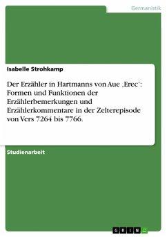 Der Erzähler in Hartmanns von Aue ,Erec': Formen und Funktionen der Erzählerbemerkungen und Erzählerkommentare in der Zelterepisode von Vers 7264 bis 7766. (eBook, ePUB)