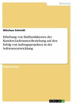 Erhebung von Einflussfaktoren der Kunden-Lieferanten-Beziehung auf den Erfolg von Auftragsprojekten in der Softwareentwicklung (eBook, ePUB)