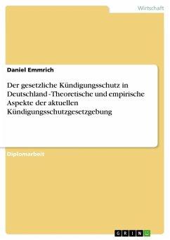 Der gesetzliche Kündigungsschutz in Deutschland - Theoretische und empirische Aspekte der aktuellen Kündigungsschutzgesetzgebung (eBook, ePUB)
