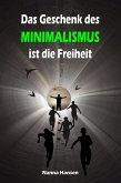 Das Geschenk des Minimalismus ist die Freiheit (eBook, ePUB)