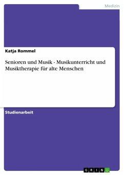 Senioren und Musik - Musikunterricht und Musiktherapie für alte Menschen (eBook, ePUB)