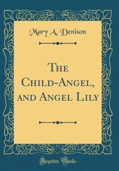 The Child-Angel, and Angel Lily (Classic Reprint)