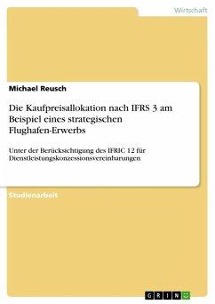 Die Kaufpreisallokation nach IFRS 3 am Beispiel eines strategischen Flughafen-Erwerbs (eBook, ePUB)