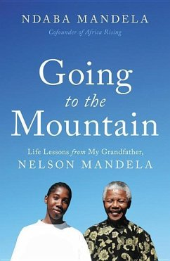 Going to the Mountain: Life Lessons from My Grandfather, Nelson Mandela - Mandela, Ndaba