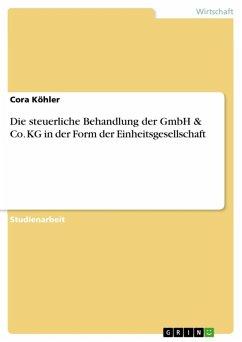 Die steuerliche Behandlung der GmbH & Co. KG in der Form der Einheitsgesellschaft (eBook, ePUB)