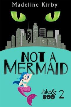 Not a Mermaid (Jake and Boo, #2) (eBook, ePUB)