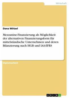 Mezzanine-Finanzierung als Möglichkeit der alternativen Finanzierungsform für mittelständische Unternehmen und deren Bilanzierung nach HGB und IAS/IFRS (eBook, ePUB)