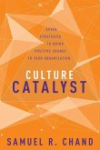 Culture Catalyst: Seven Strategies to Bring Positive Change to Your Organization