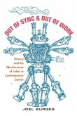 Out of Sync & Out of Work: History and the Obsolescence of Labor in Contemporary Culture