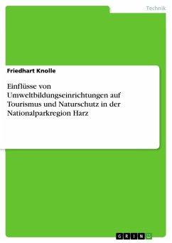 Einflüsse von Umweltbildungseinrichtungen auf Tourismus und Naturschutz in der Nationalparkregion Harz (eBook, ePUB)