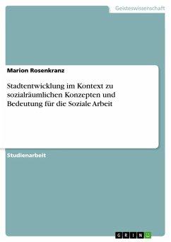 Stadtentwicklung im Kontext zu sozialräumlichen Konzepten und Bedeutung für die Soziale Arbeit (eBook, ePUB)