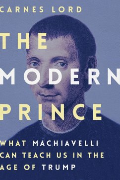 The Modern Prince: What Machiavelli Can Teach Us in the Age of Trump - Lord, Carnes