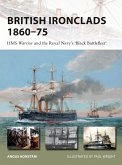 British Ironclads 1860-75: HMS Warrior and the Royal Navy's 'black Battlefleet'